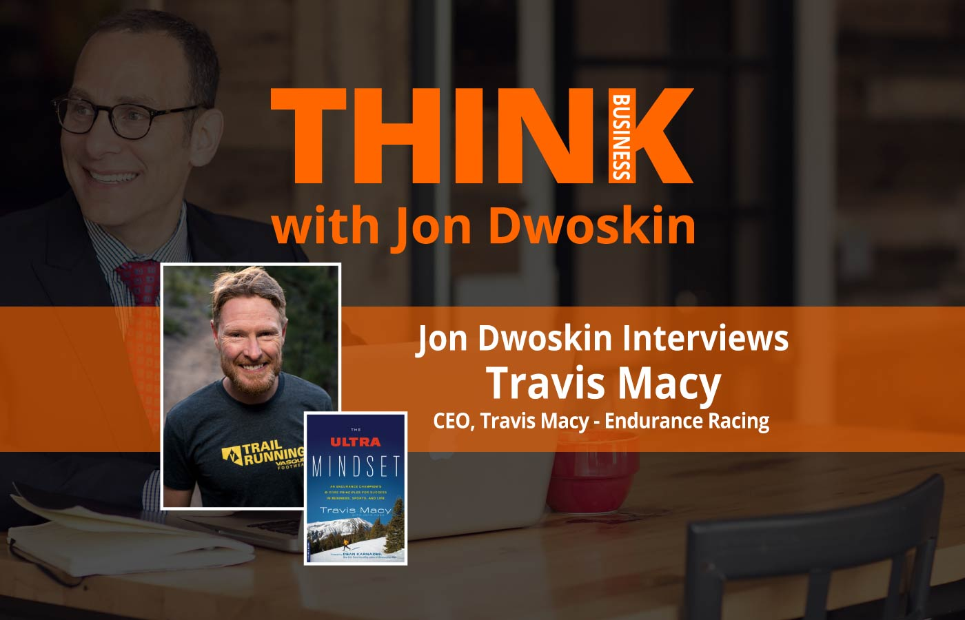 THINK Business Podcast: Jon Dwoskin Interviews Travis Macy, CEO, Travis Macy - Endurance Racing