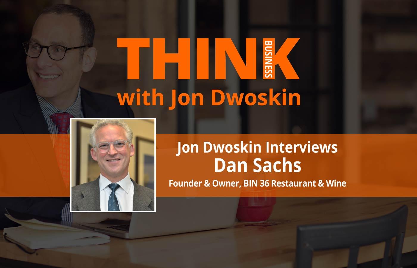 THINK Business Podcast: Jon Dwoskin Interviews Dan Sachs