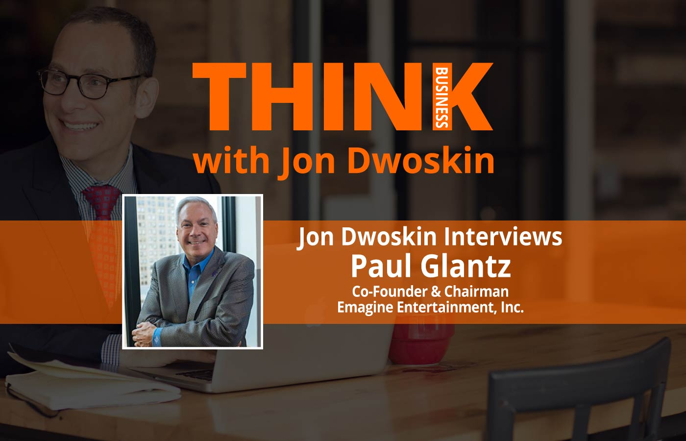 THINK Business Podcast: Jon Dwoskin Interviews Paul Glantz