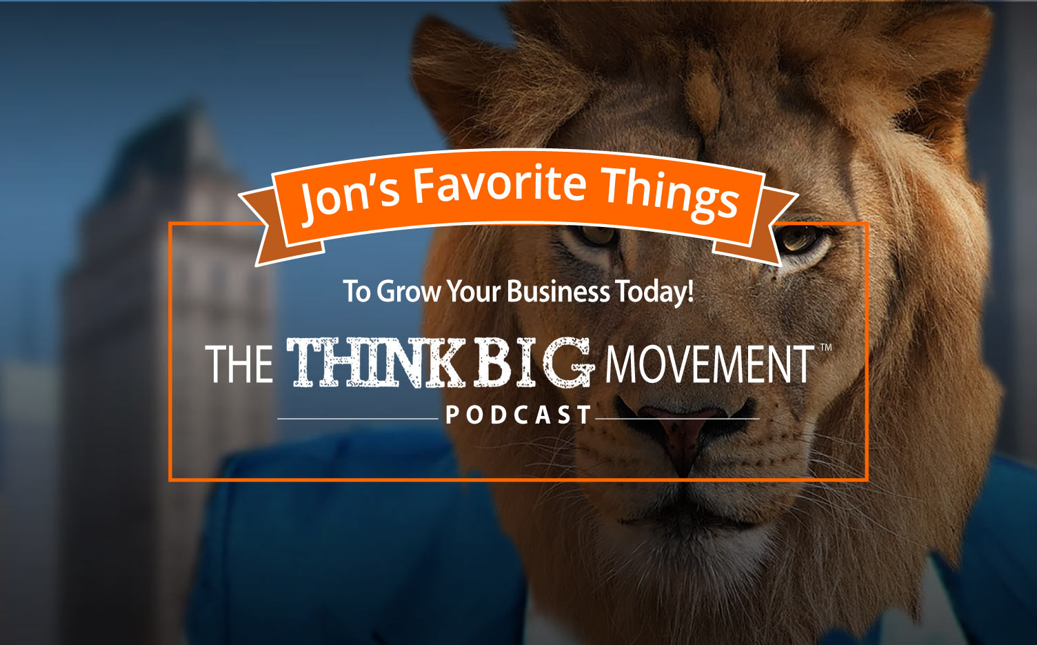 The Think Big Movement- Podcast- Jon Dwoskin's Favorite Things