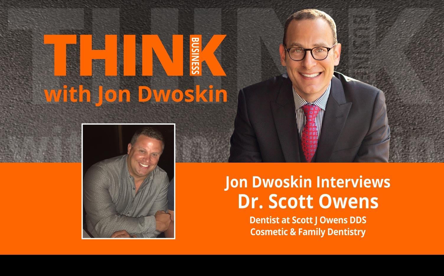 Jon Dwoskin Interviews Dr. Scott Owens, Dentist, Scott J Owens DDS Cosmetic & Family Dentistry