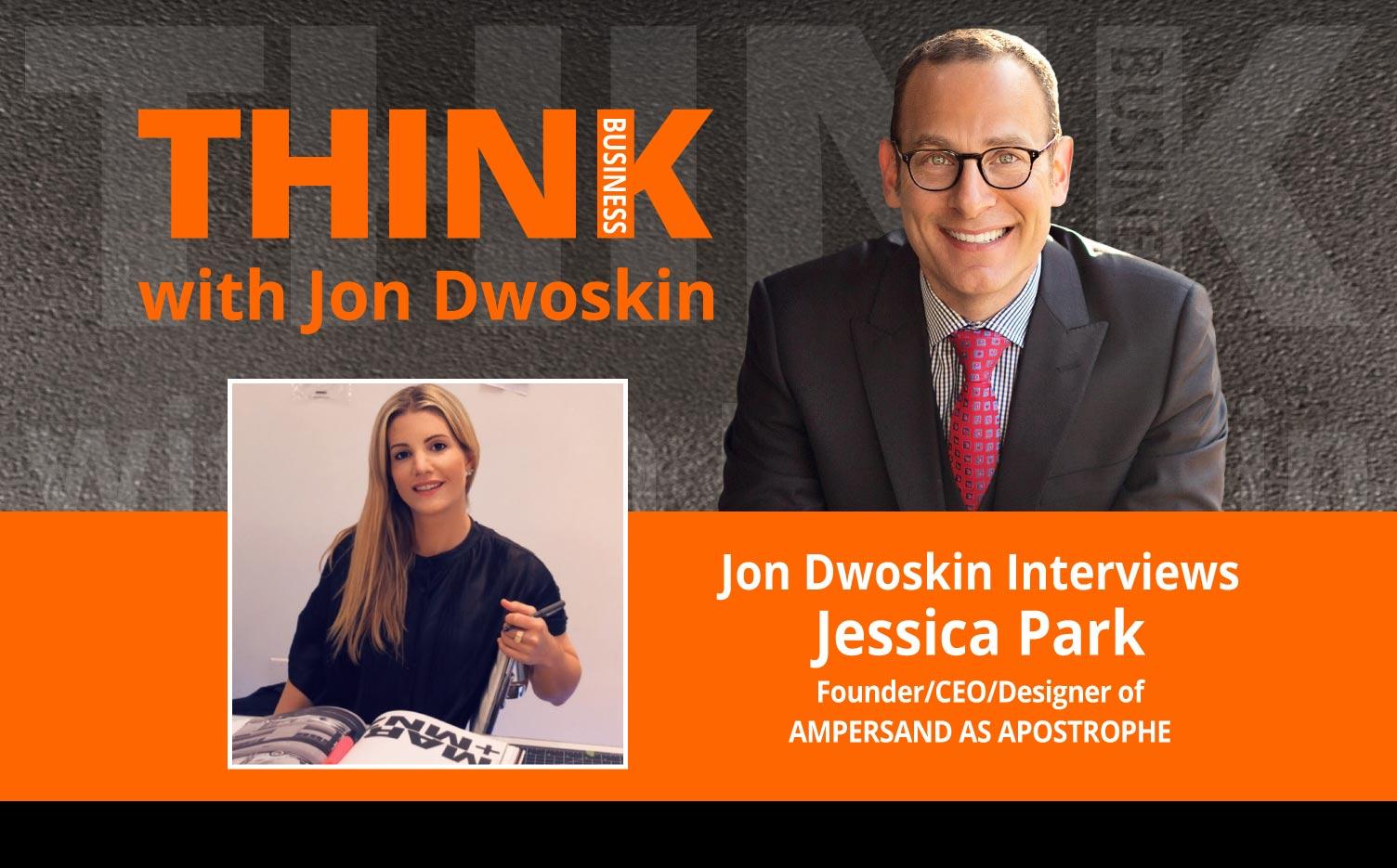 THINK Business-Podcast-Jon Dwoskin Interviews Jessica-Park