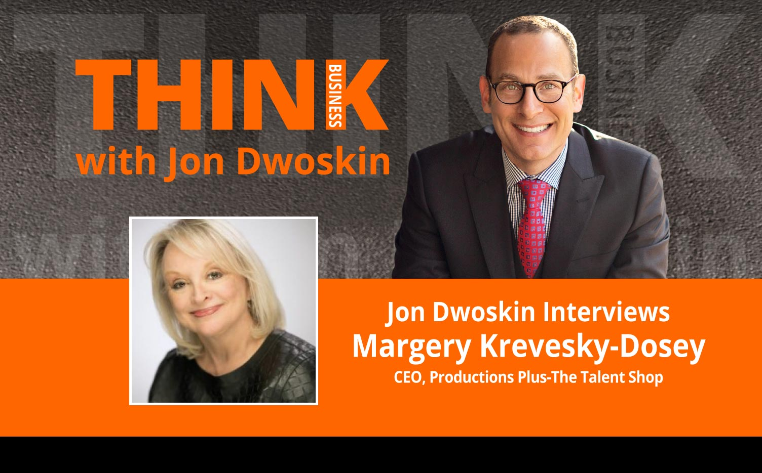 THINK Business Podcast: Jon Dwoskin Interviews Margery Krevesky-Dosey, CEO, Productions Plus-The Talent Shop