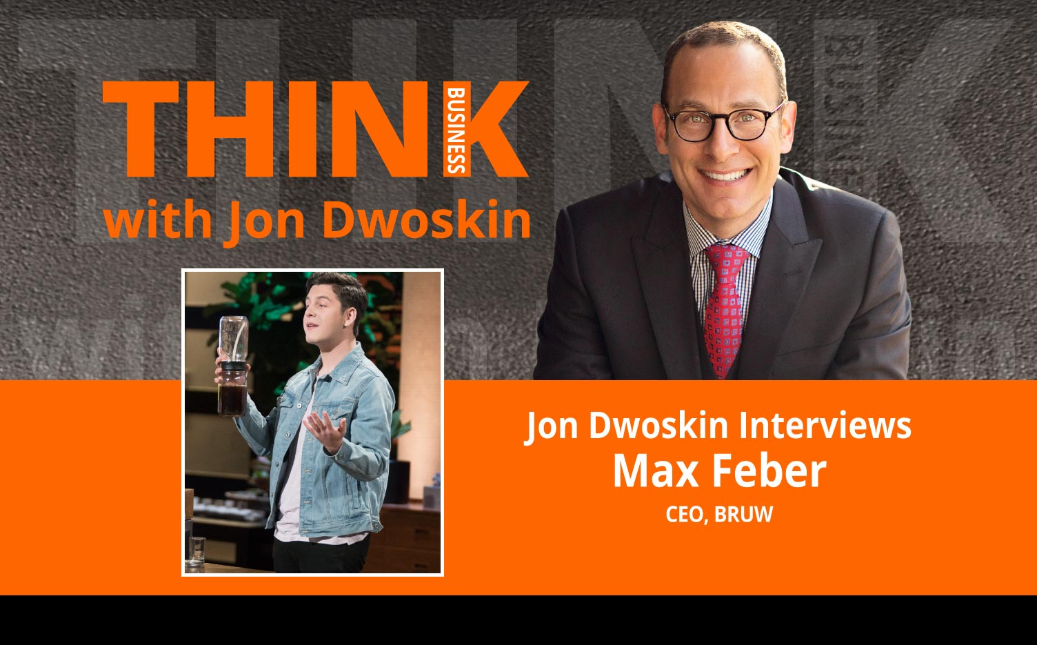 THINK Business Podcast: Jon Dwoskin Interviews Max Feber, CEO, BRUW