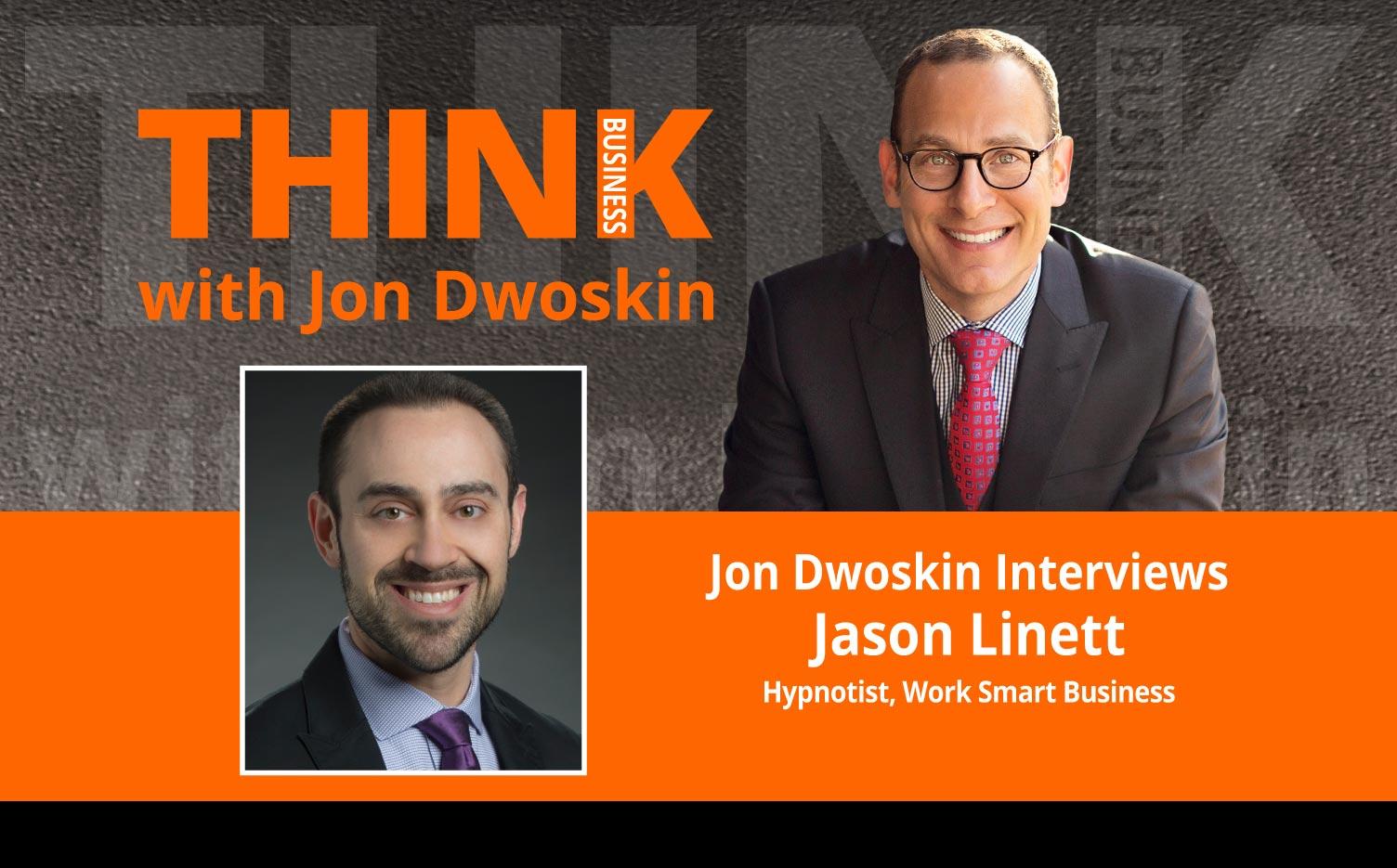 THINK Business Podcast: Jon Dwoskin Interviews Jason Linett, Hypnotist, Work Smart Business
