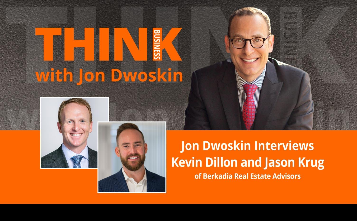 THINK Business Podcast: Jon Dwoskin Interviews Kevin Dillon and Jason Krug of Berkadia Real Estate Advisors