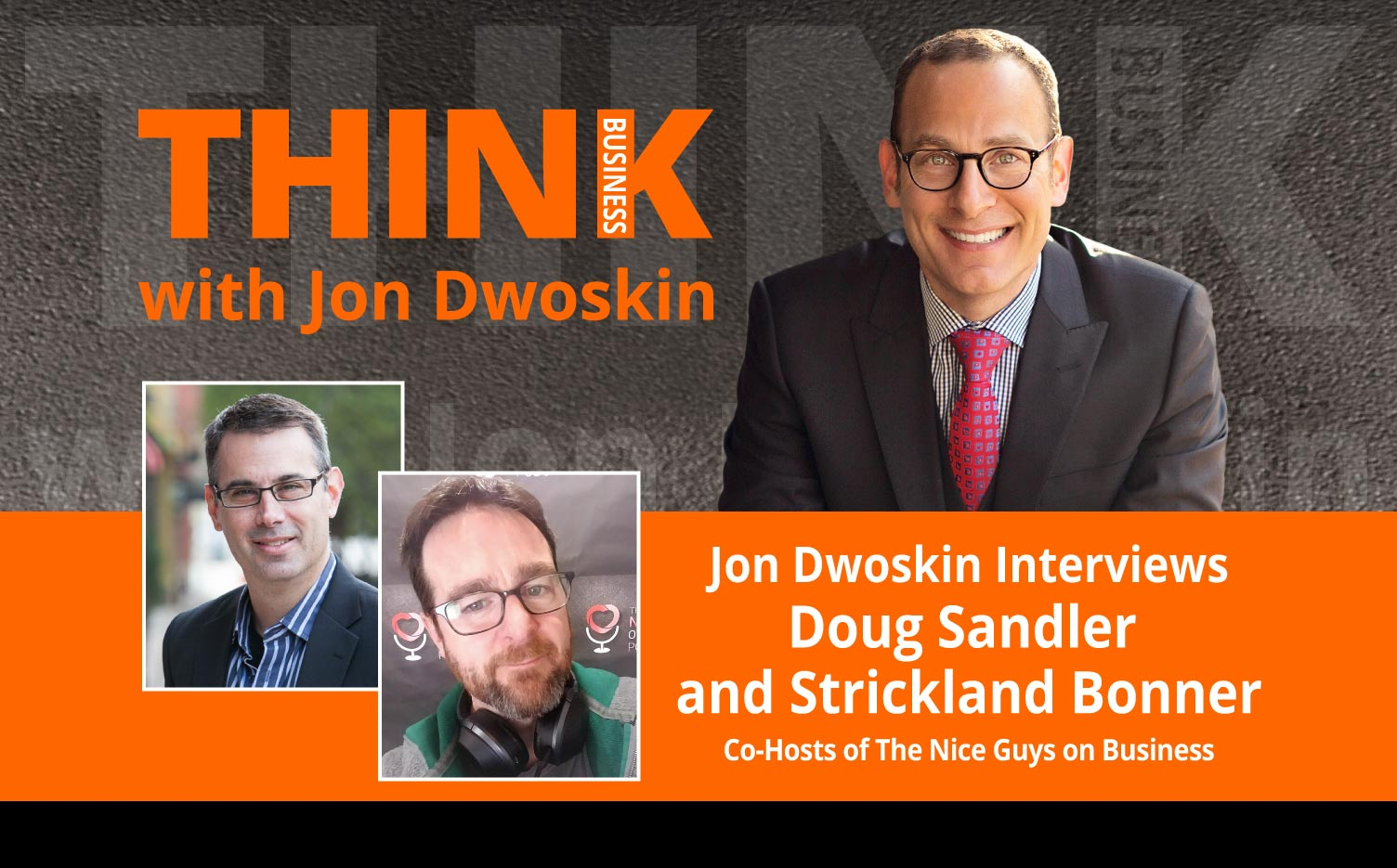 THINK Business Podcast: Jon Dwoskin Interviews Doug Sandler and Strickland Bonner, Co-Hosts of The Nice Guys on Business
