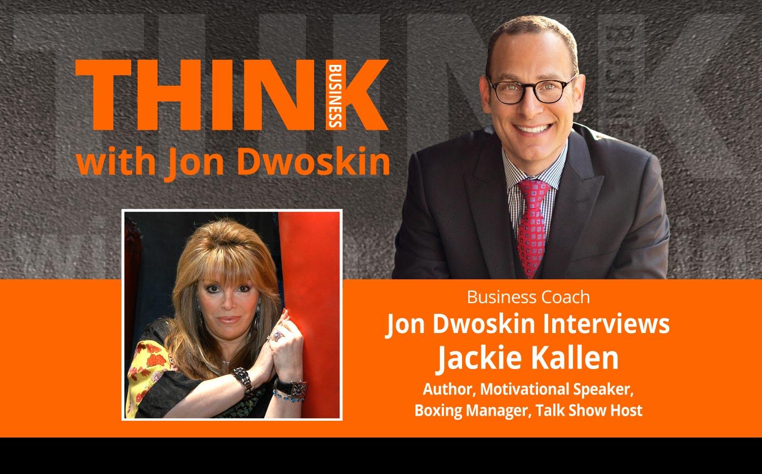 THINK Business Podcast:Jon Dwoskin Interviews Jackie Kallen, Author, Motivational Speaker, Boxing Manager, Talk Show Host