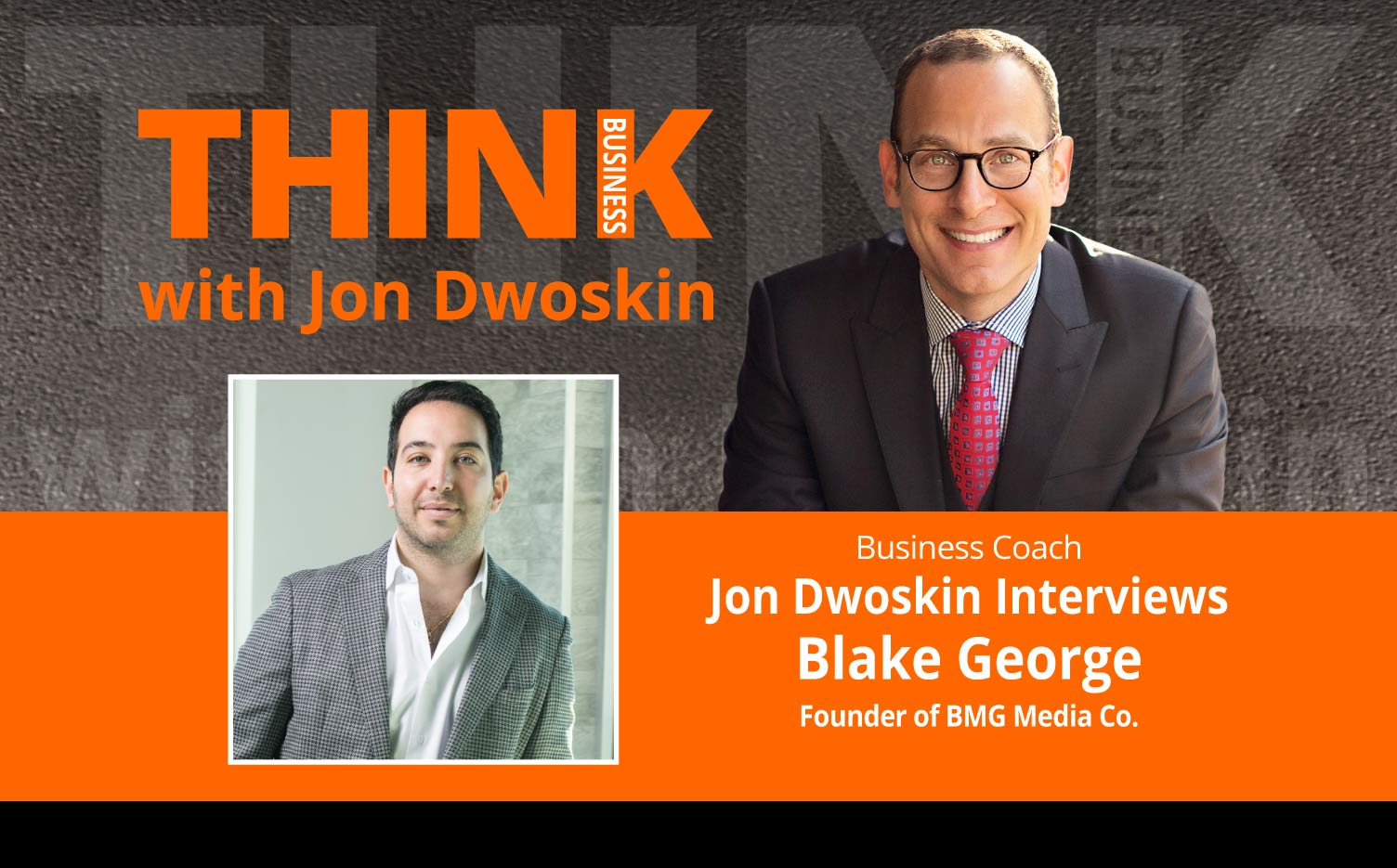 THINK Business Podcast: Jon Dwoskin Interviews Blake George, Founder of BMG Media Co.
