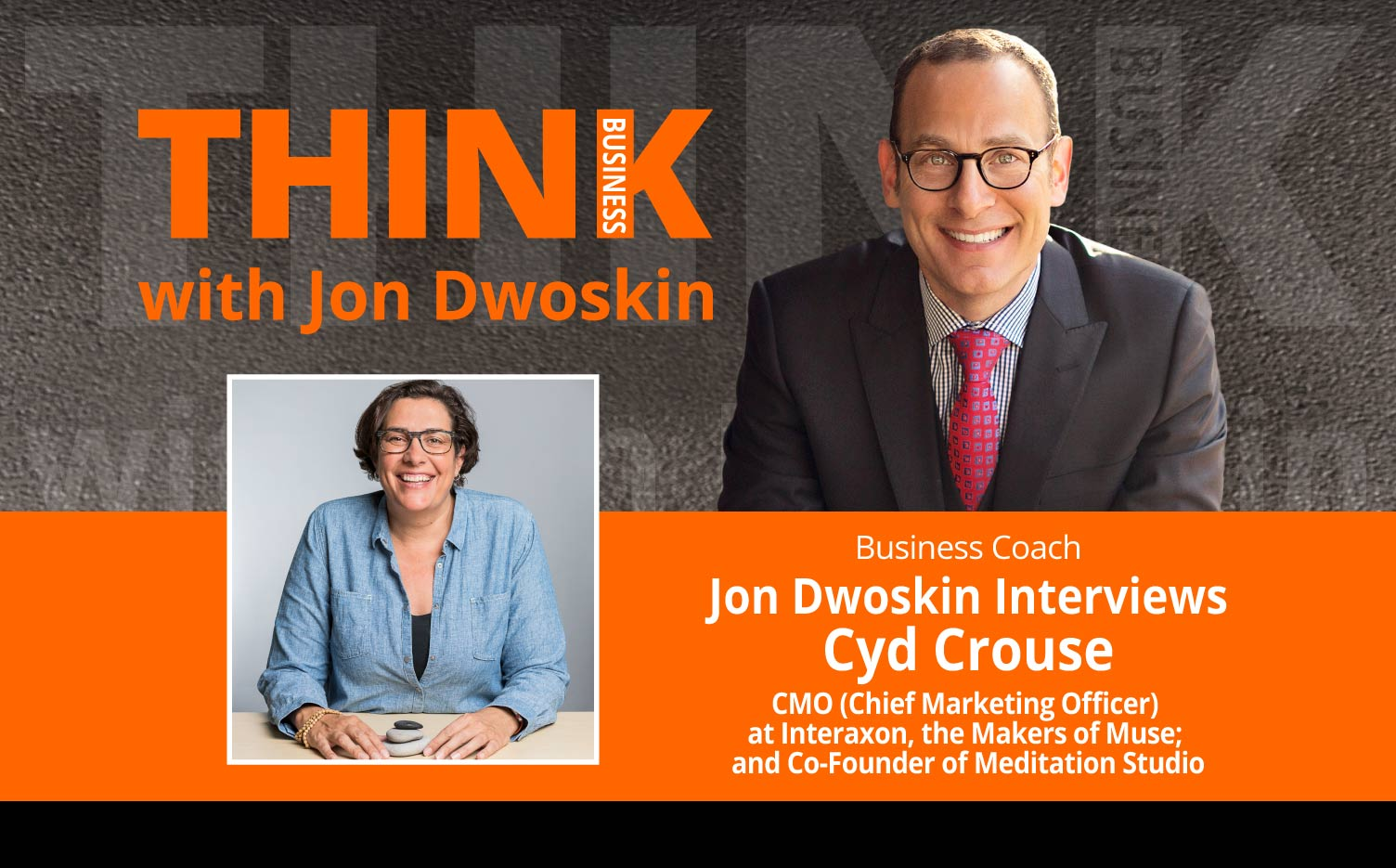 THINK Business Podcast: Jon Dwoskin Interviews Cyd Crouse, CMO (Chief Marketing Officer) at Interaxon, the Makers of Muse; and Co-Founder of Meditation Studio