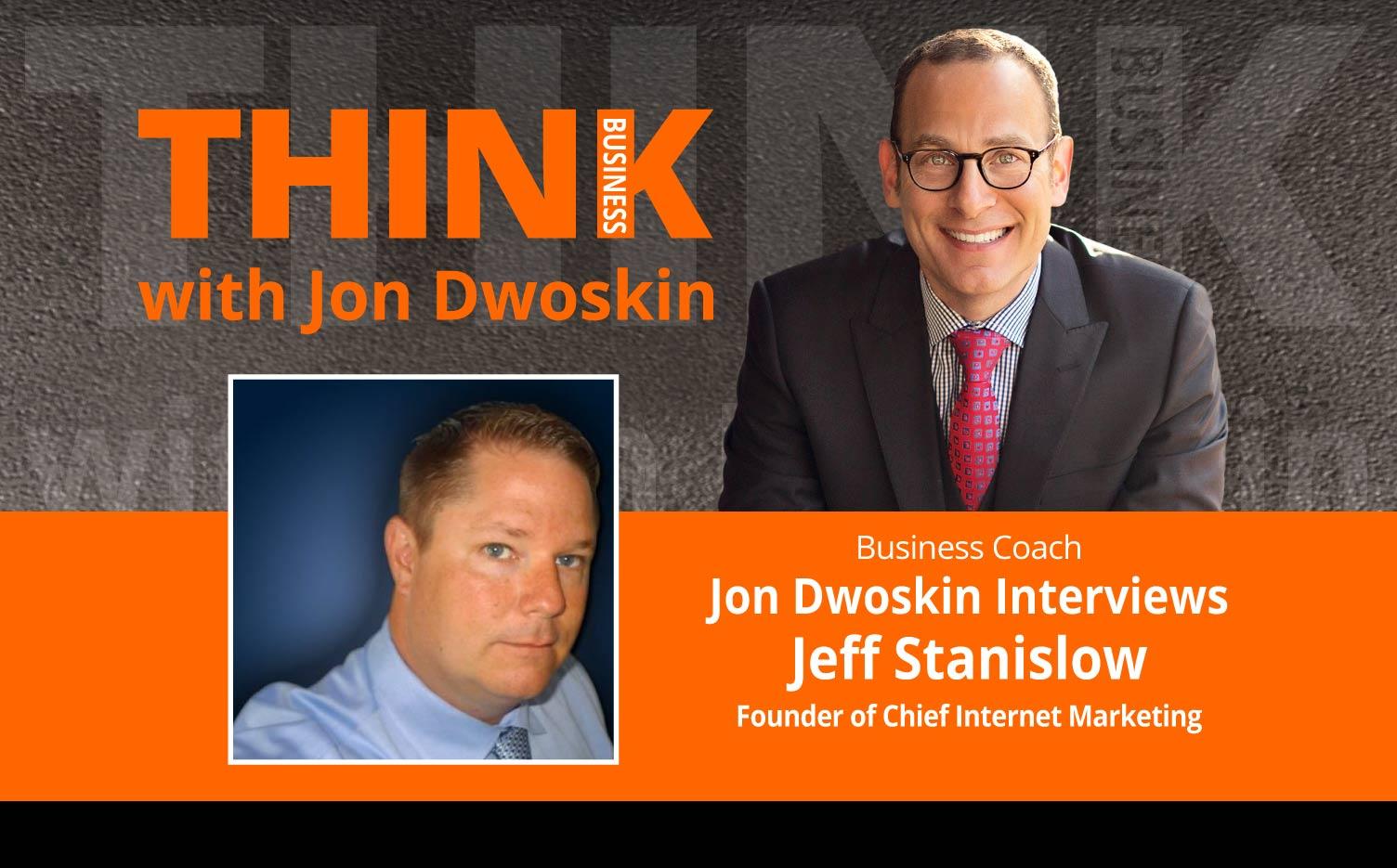 THINK Business: Jon Dwoskin Interviews Jeff Stanislow, Founder of Chief Internet Marketing