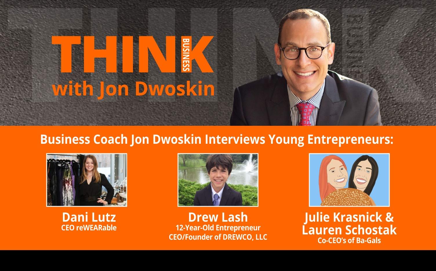 THINK Business Podcast: Jon Dwoskin Interviews Young Entrepreneurs: Dani Lutz, Drew Lash, Julie Krasnick and Lauren Schostak