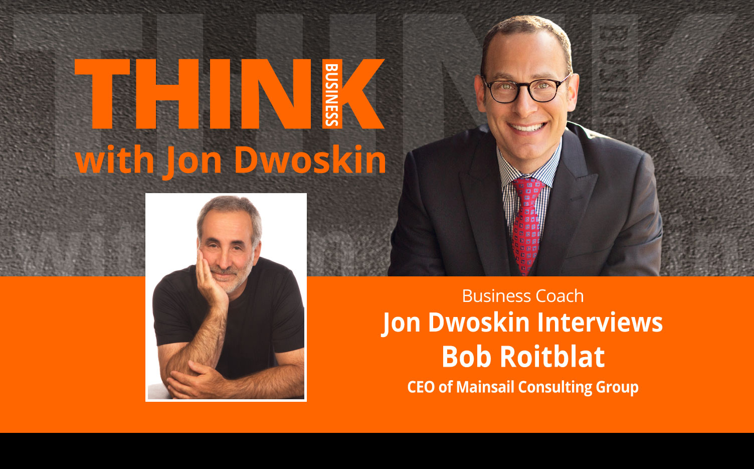 THINK Business Podcast: Jon Dwoskin Interviews Bob Roitblat, CEO of Mainsail Consulting Group
