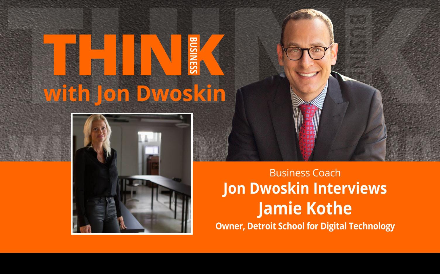 THINK Business Podcast: Jon Dwoskin Interviews Jamie Kothe, Owner, Detroit School for Digital Technology