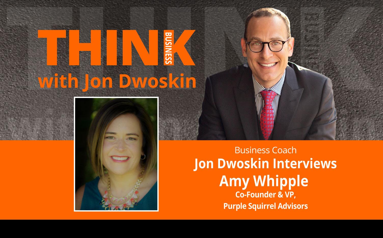 THINK Business: Jon Dwoskin Interviews Amy Whipple, Co-Founder & VP, Purple Squirrel Advisors