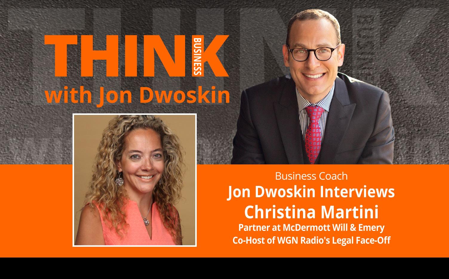 THINK Business Podcast: Jon Dwoskin Interviews Christina Martini, Partner at McDermott Will & Emery, Co-Host of WGN Radio's Legal Face-Off