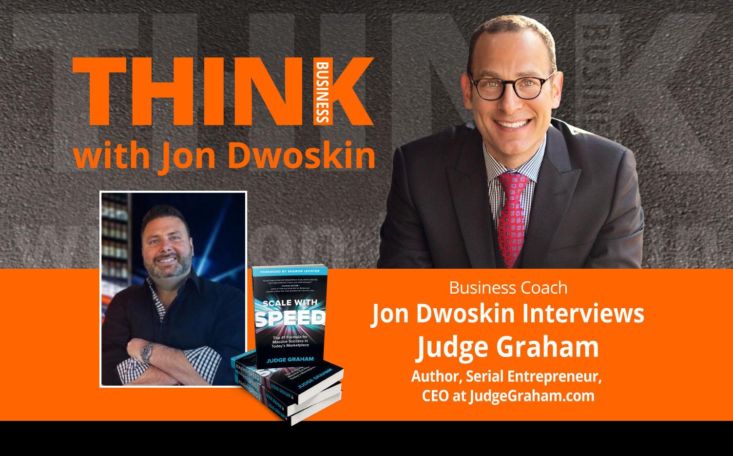 THINK Business Podcast: Jon Dwoskin Interviews Judge Graham, Author, Serial Entrepreneur, CEO at JudgeGraham.com