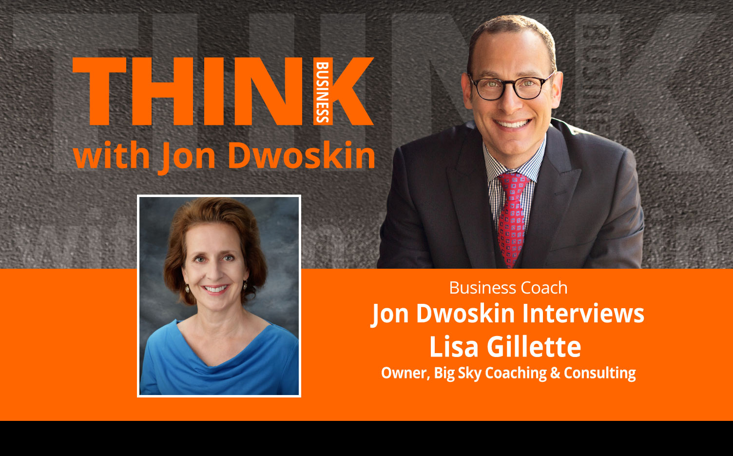 THINK Business Podcast: Jon Dwoskin Interviews Lisa Gillette, Owner, Big Sky Coaching & Consulting