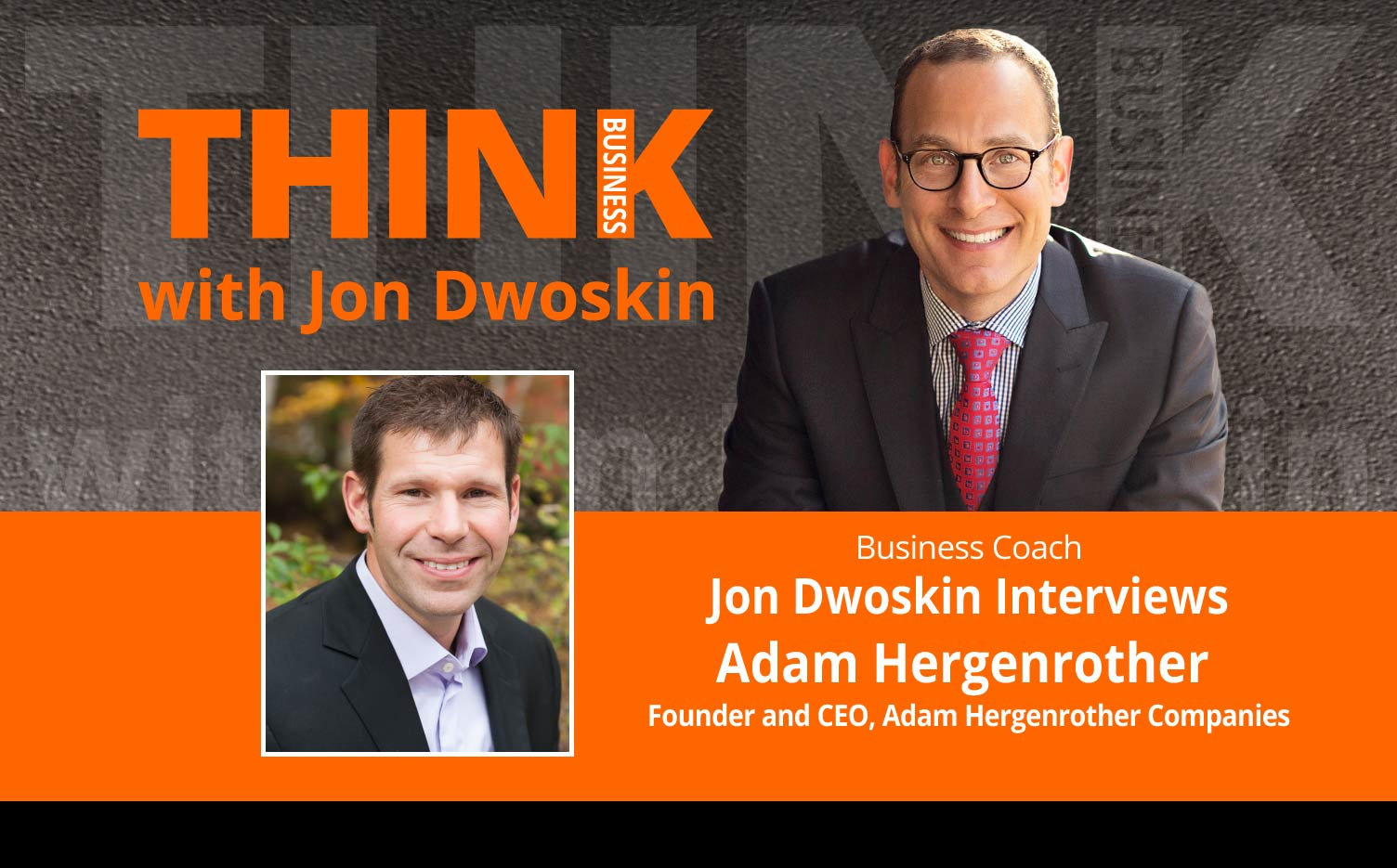 THINK Business Podcast: Jon Dwoskin Interviews Adam Hergenrother, Founder and CEO, Adam Hergenrother Companies
