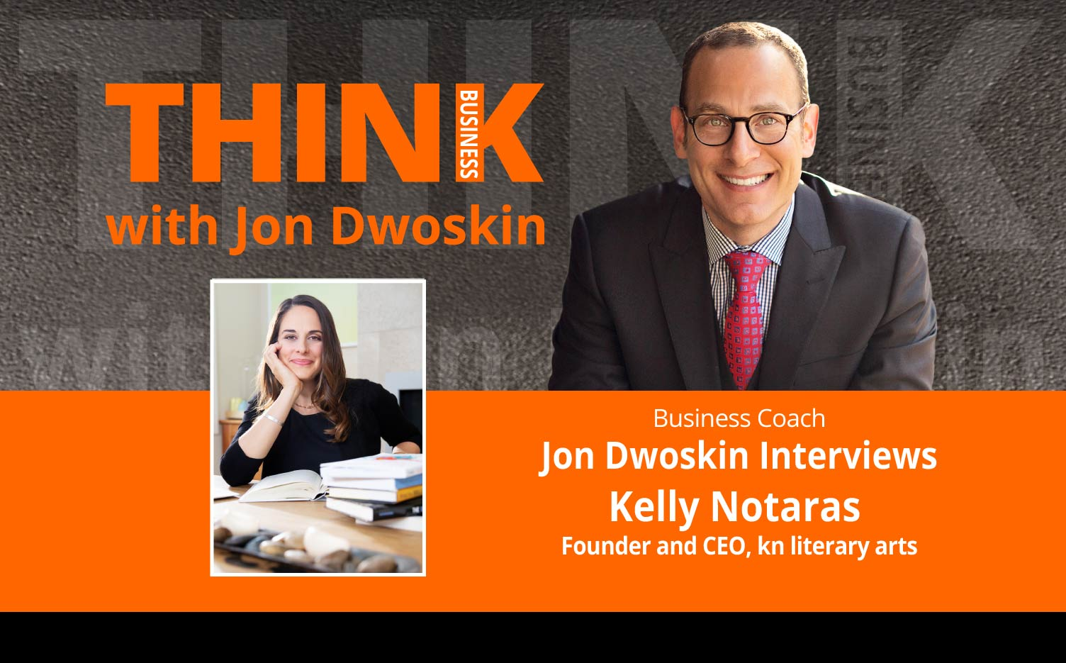 THINK Business Podcast: Jon Dwoskin Interviews Kelly Notaras, Founder and CEO, kn literary arts