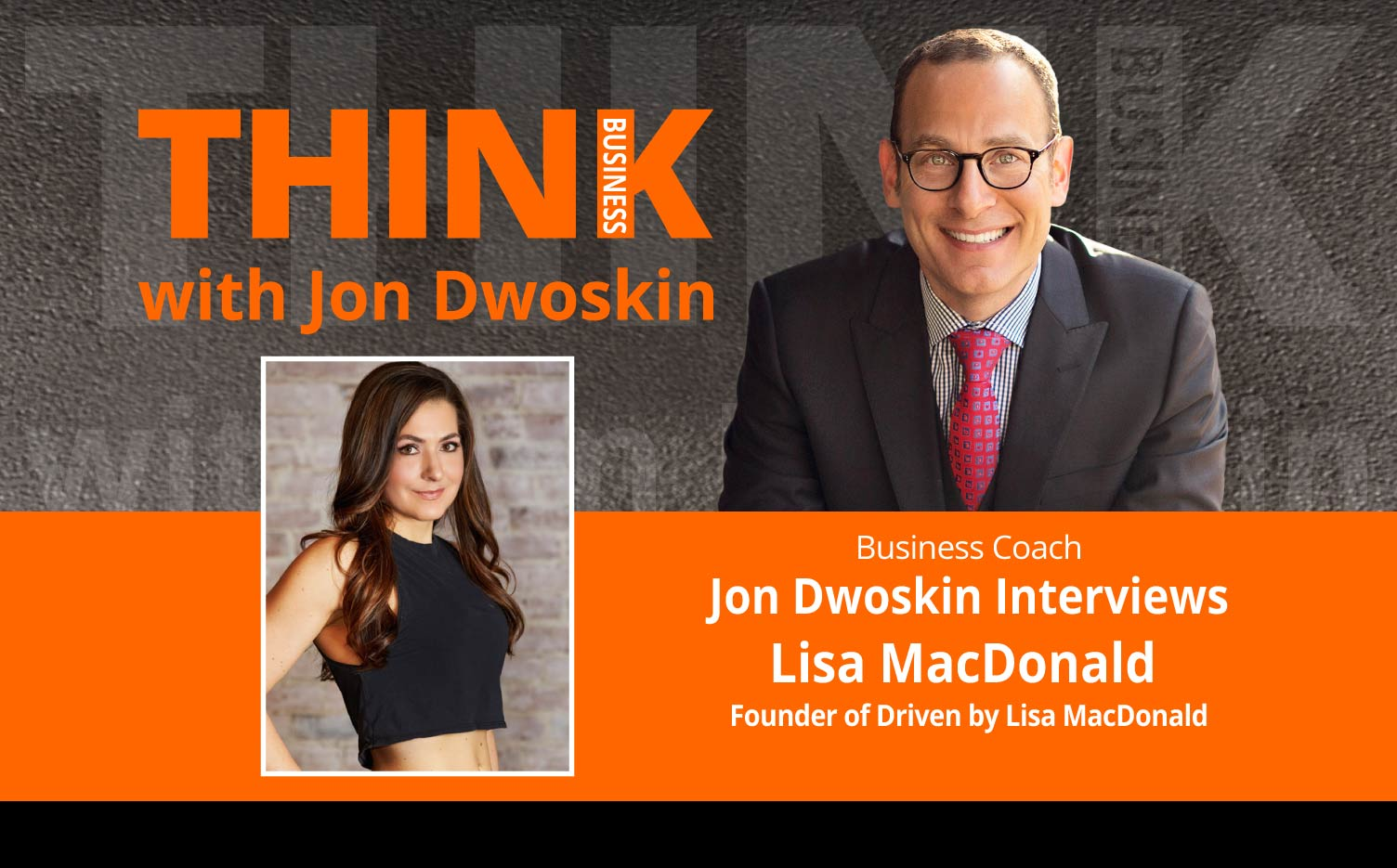 THINK Business Podcast: Jon Dwoskin Interviews Lisa MacDonald, Founder of Driven by Lisa MacDonald