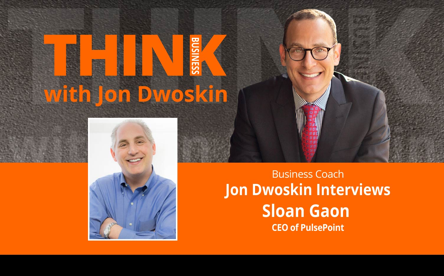 THINK Business Podcast: Jon Dwoskin Interviews Sloan Gaon, CEO of PulsePoint