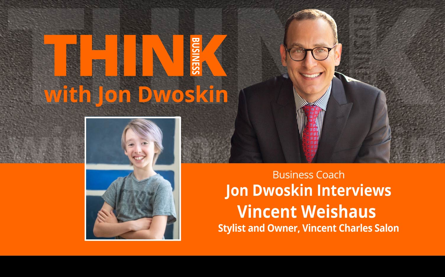 THINK Business Podcast: Jon Dwoskin Interviews Vincent Weishaus, Stylist and Owner, Vincent Charles Salon