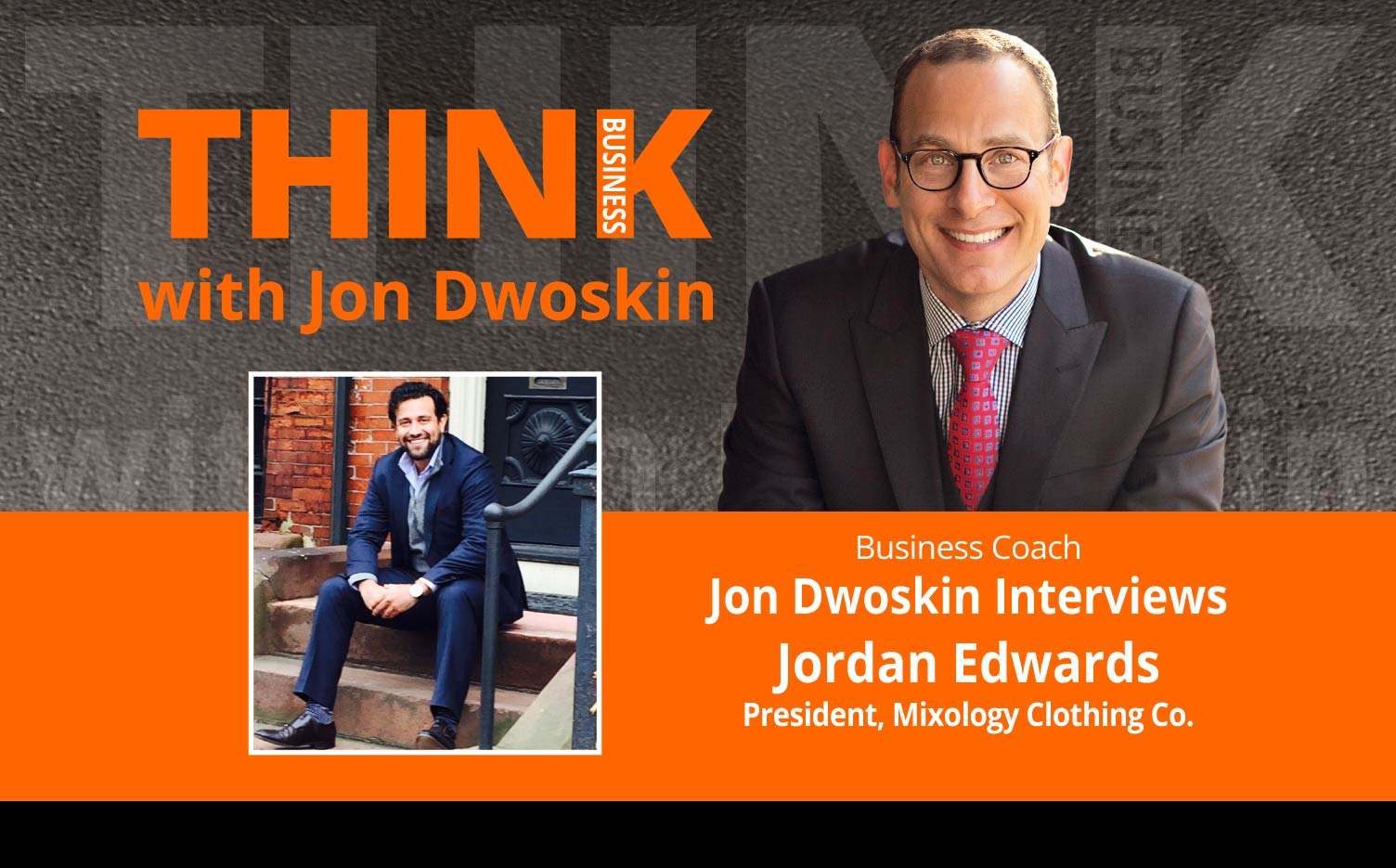 THINK Business Podcast: Jon Dwoskin Interviews Jordan Edwards, President, Mixology Clothing Co.