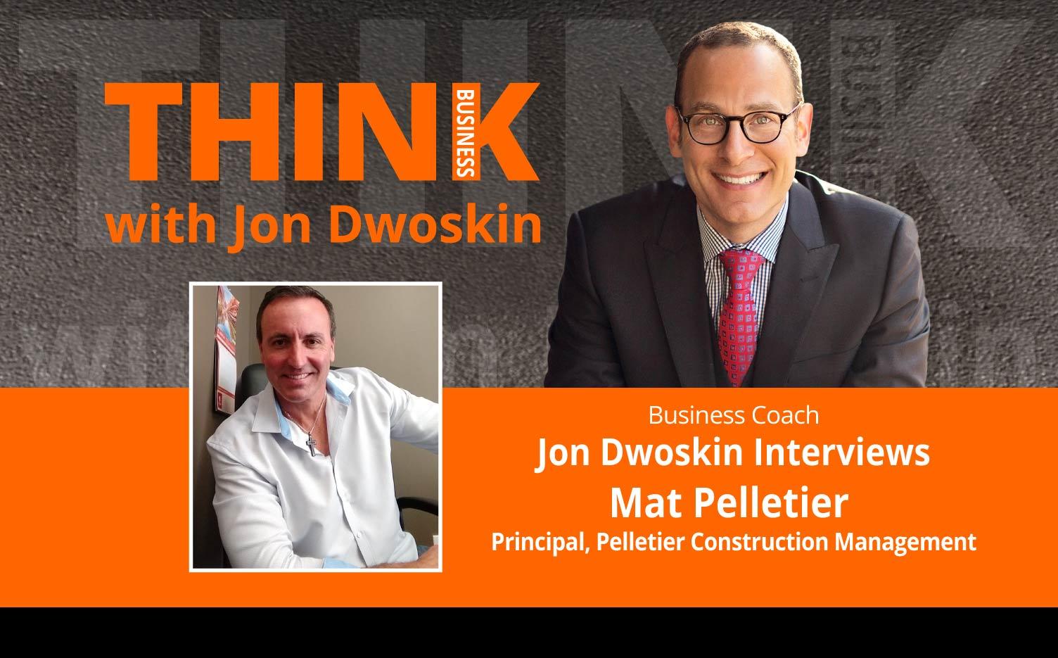 THINK Business Podcast: Jon Dwoskin Interviews Mat Pelletier, Principal, Pelletier Construction Management