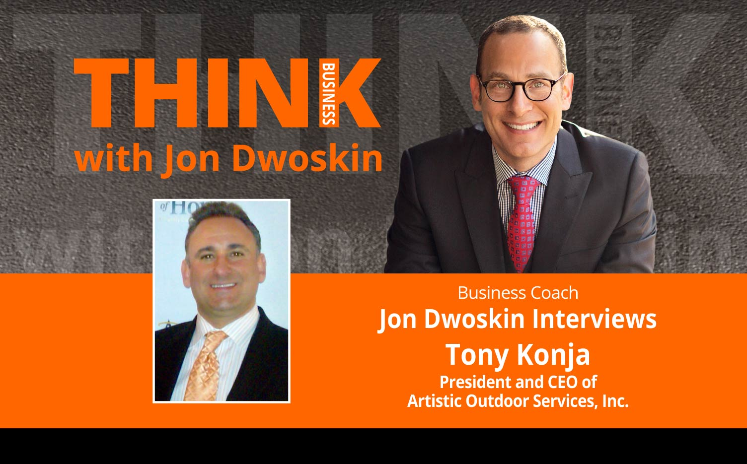 THINK Business Podcast: Jon Dwoskin Interviews Tony Konja, President and CEO of Artistic Outdoor Services, Inc.