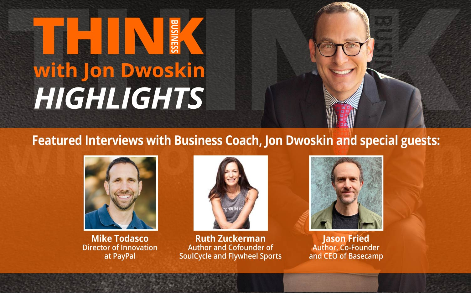 THINK Business: HIGHLIGHTS – Jon Dwoskin Featured Interviews with Mike Todasco, Ruth Zuckerman, Jason Fried