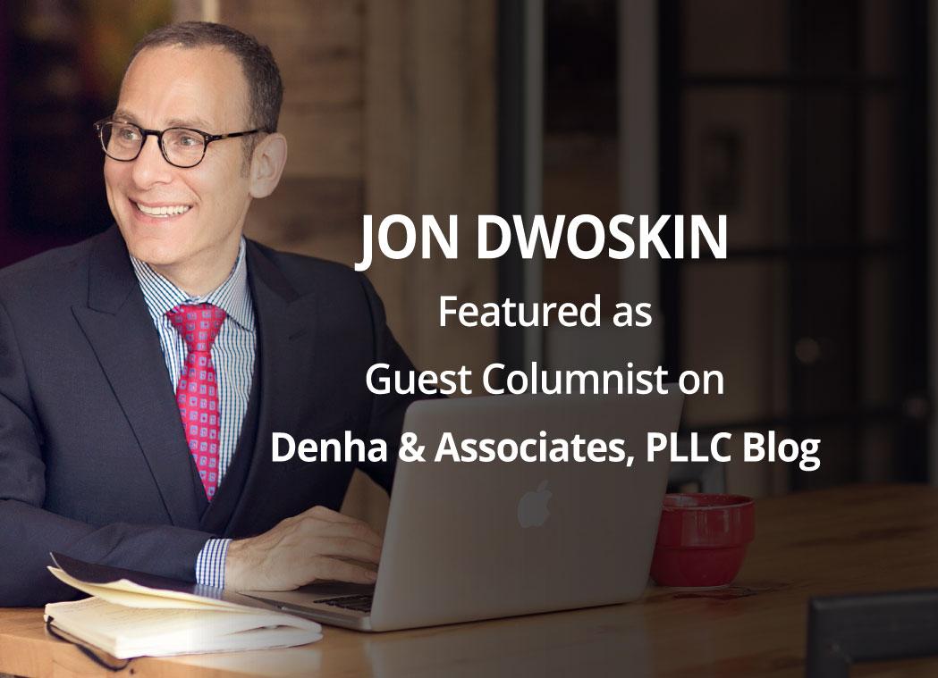 Jon Dwoskin Featured as Guest Columnist on Denha & Associates, PLLC Blog