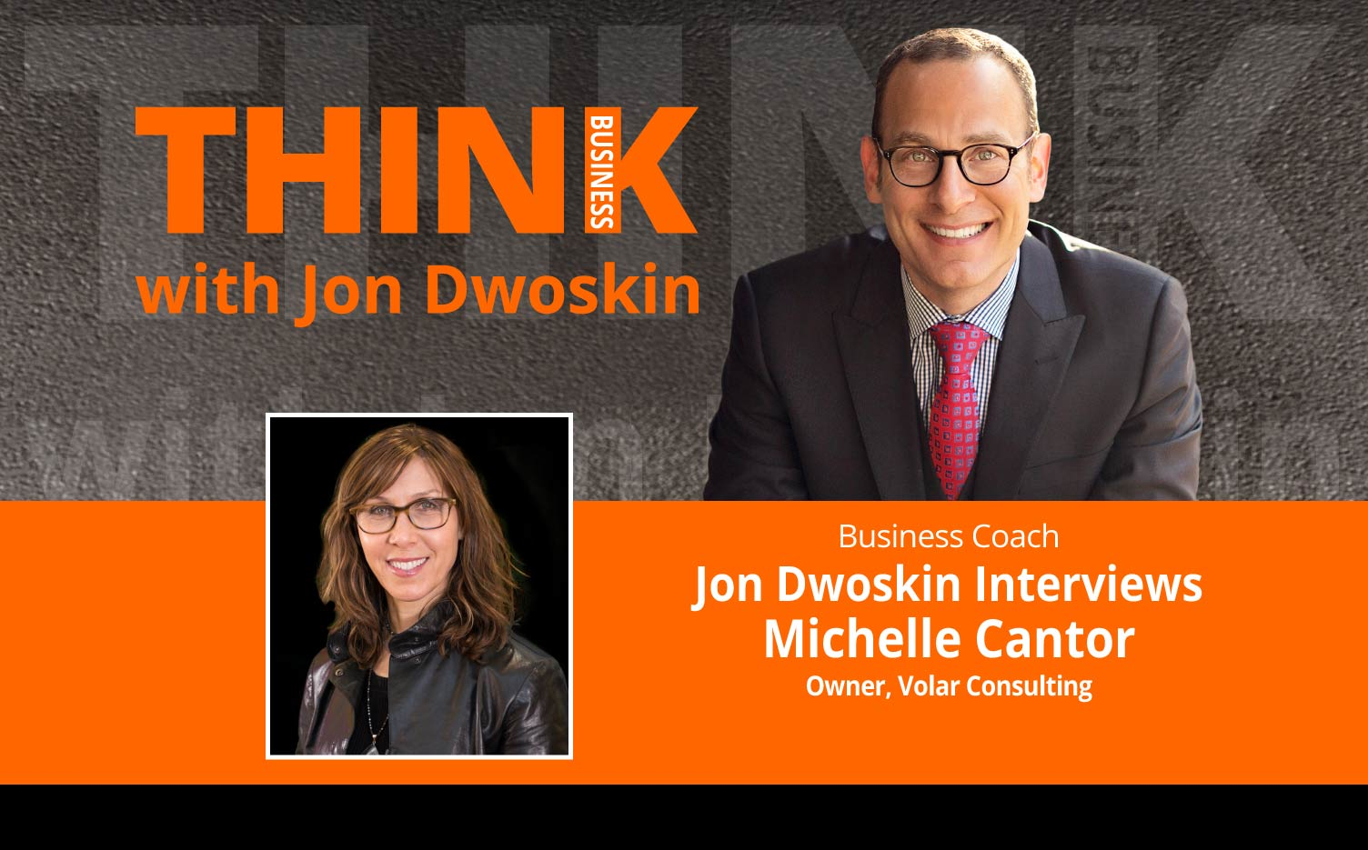 THINK Business Podcast: Jon Dwoskin Interviews Michelle Cantor, Owner, Volar Consulting