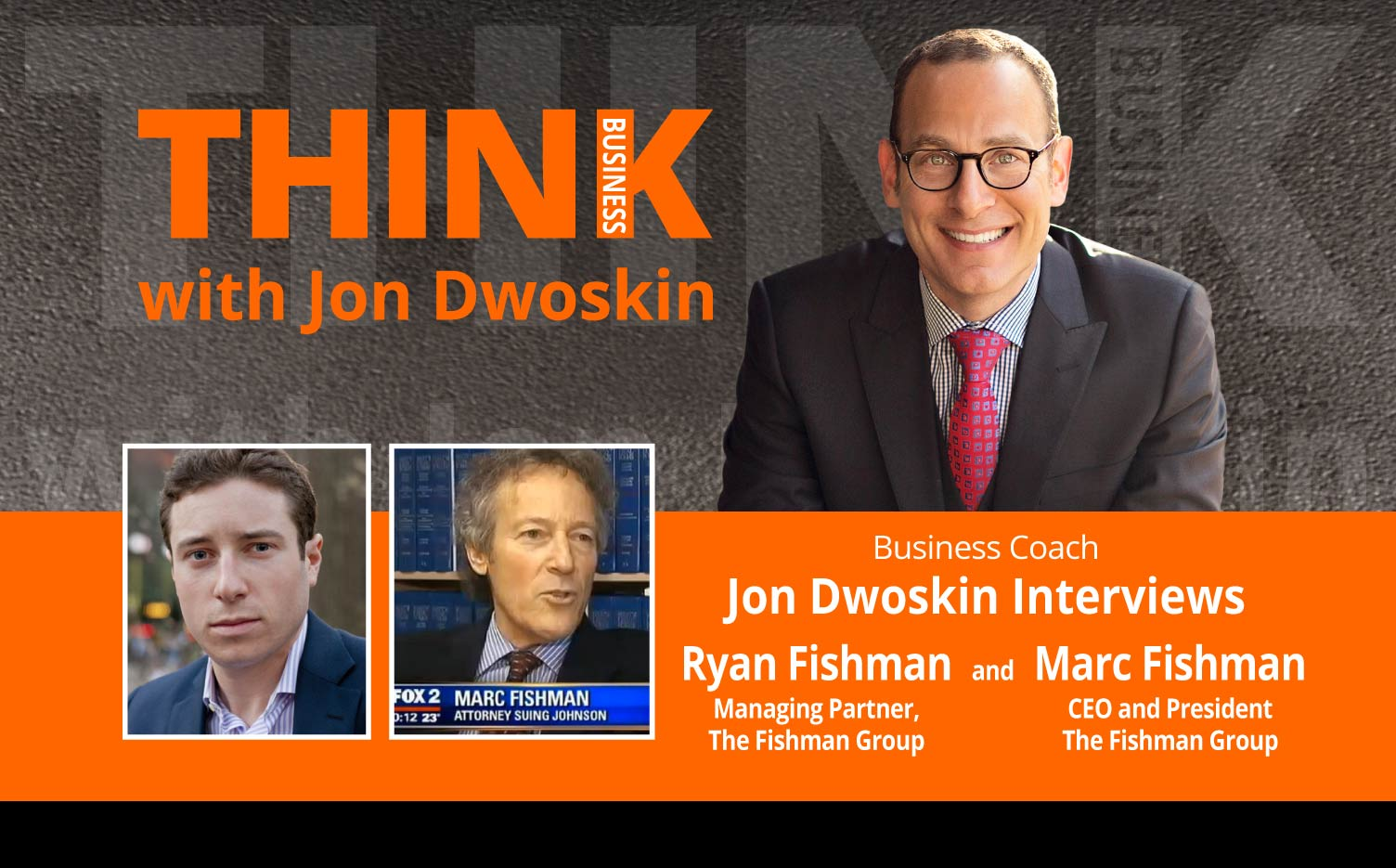 THINK Business Podcast: Jon Dwoskin Interviews Ryan Fishman, Managing Partner and Marc Fishman, CEO and President of The Fishman Group