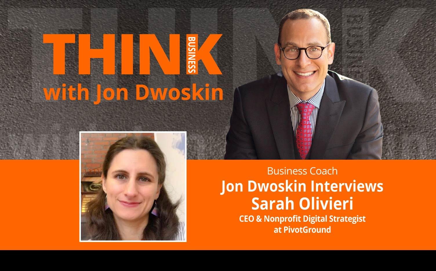 THINK Business Podcast: Jon Dwoskin Interviews Sarah Olivieri, CEO & Nonprofit Digital Strategist at PivotGround