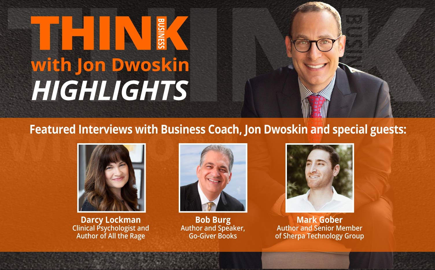 THINK Business: HIGHLIGHTS – Jon Dwoskin Featured Interviews with Darcy Lockman, Bob Burg, Mark Gober