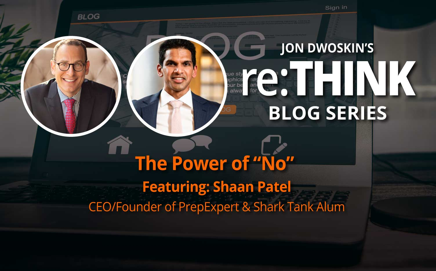 """re:THINK Blog - Jon Dwoskin: The Power of """"No"""" with Shaan Patel"""