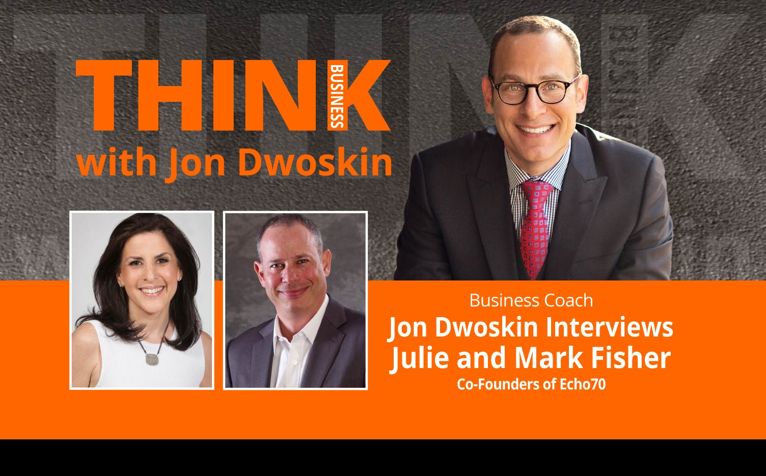 THINK Business Podcast: THINK Business Podcast: Jon Dwoskin Interviews Julie and Mark Fisher, Co-Founders of Echo70