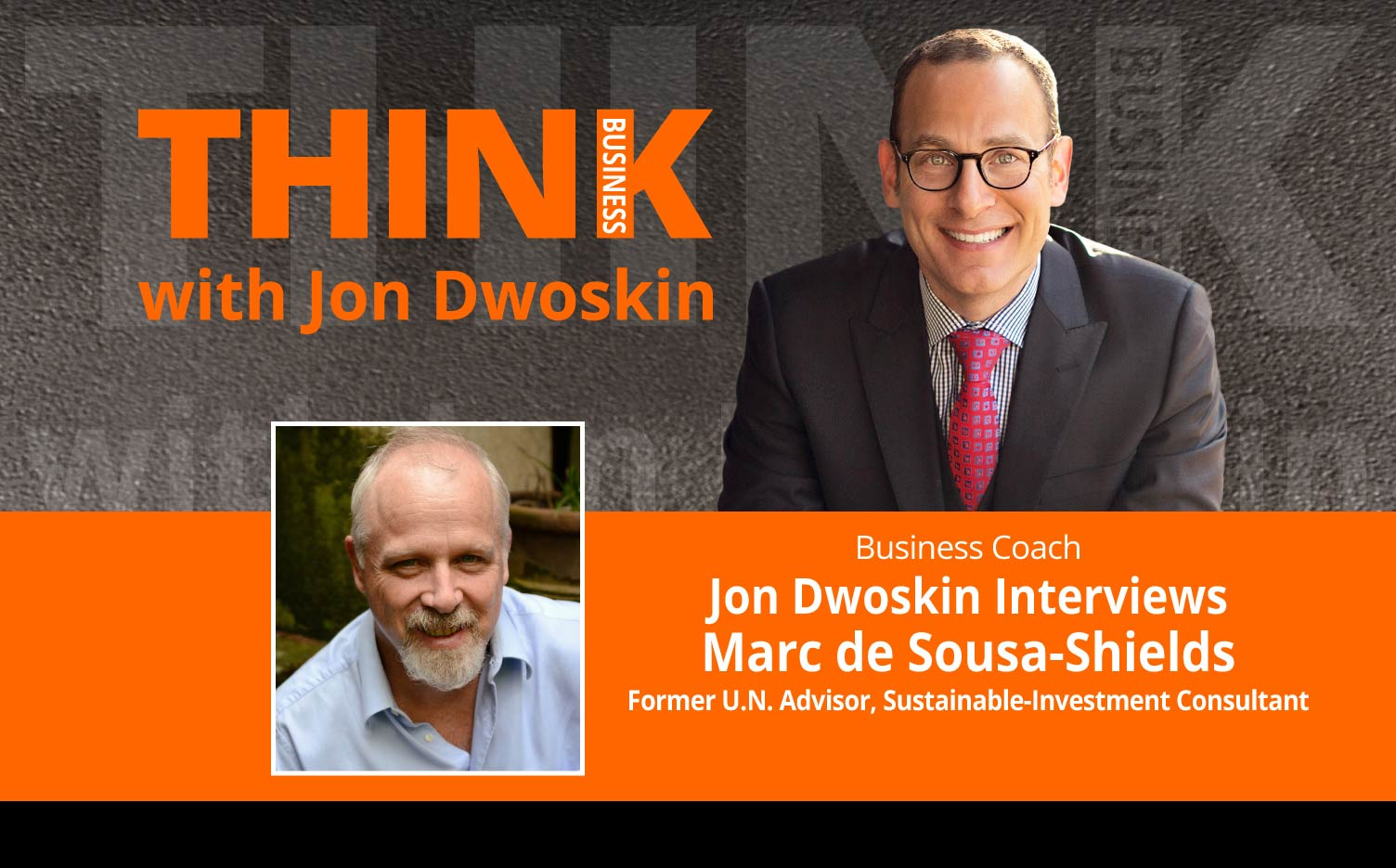 THINK Business Podcast: Jon Dwoskin Interviews Marc de Sousa-Shields, Former U.N. Advisor, Sustainable-Investment Consultant