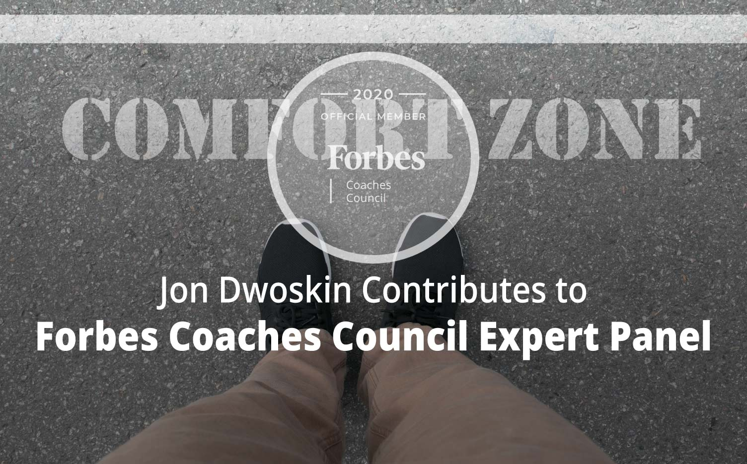 Jon Contributes to Forbes Coaches Council Expert Panel: 16 Ways To (Gently) Get Your Clients Outside Their Comfort Zones