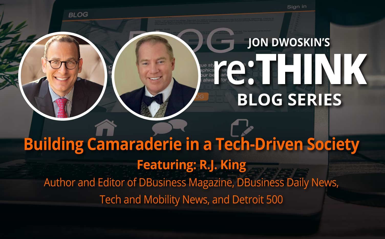 Jon Dwoskin's re:THINK Blog: Building Camaraderie in a Tech-Driven Society with R.J. King - icon