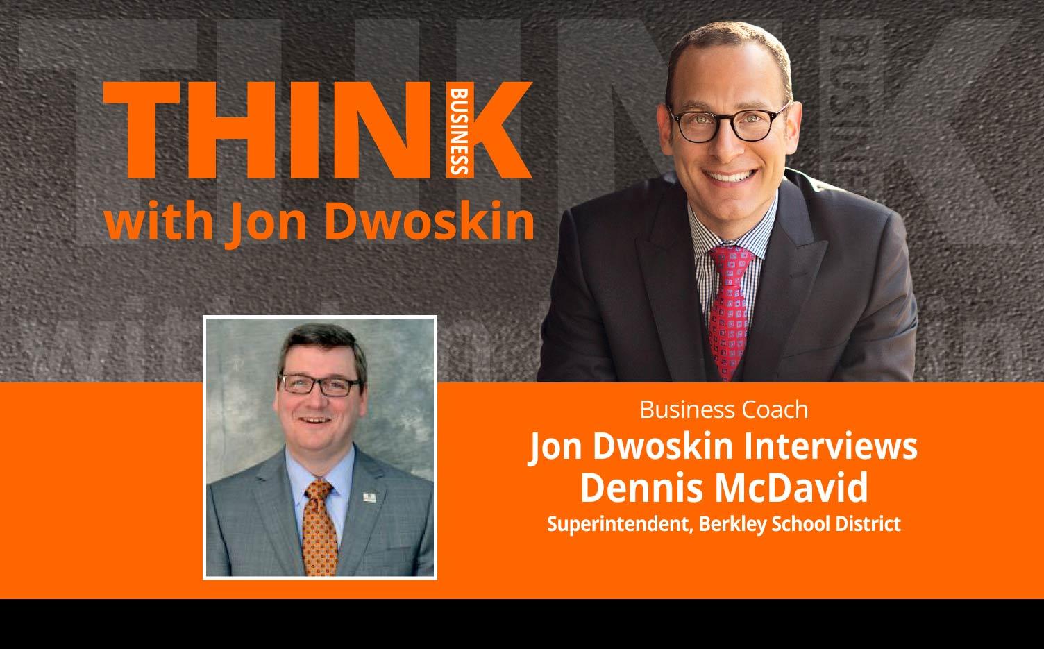 THINK Business Podcast: Jon Dwoskin Interviews Dennis McDavid, Superintendent, Berkley School District