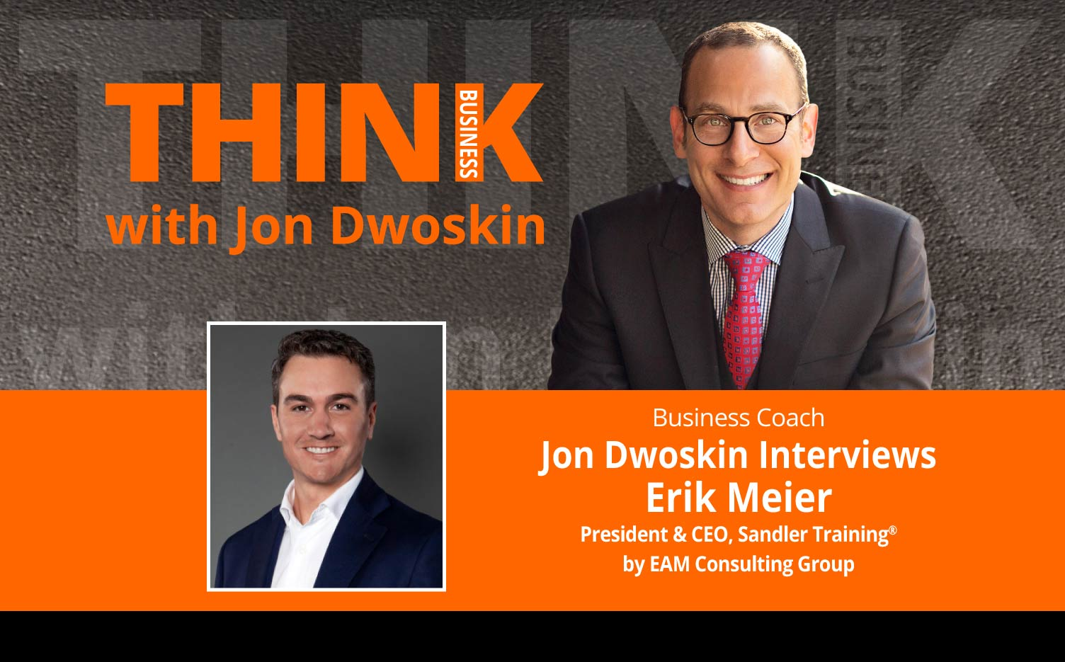 THINK Business Podcast: Jon Dwoskin Interviews Erik Meier, President & CEO, Sandler Training® by EAM Consulting Group