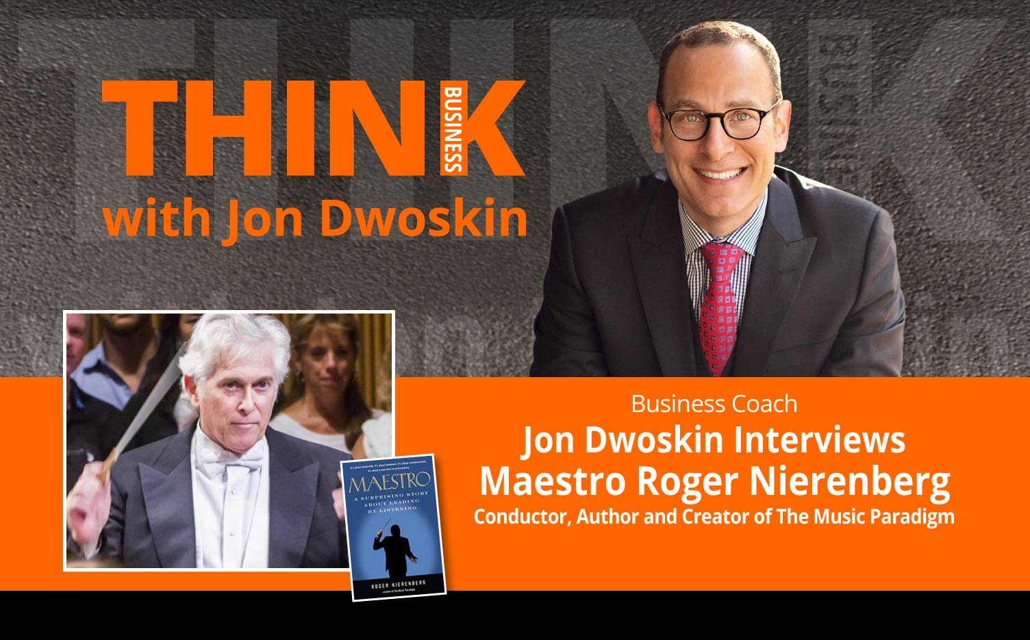 THINK Business Podcast: Jon Dwoskin Interviews Maestro Roger Nierenberg, Conductor, Author and Creator of The Music Paradigm