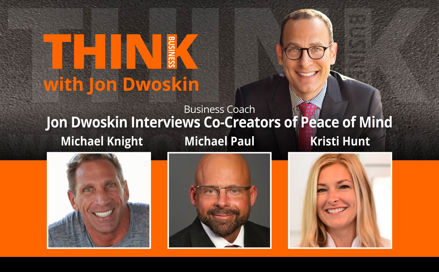 THINK Business Podcast: Jon Dwoskin Interviews Michael Knight, Michael Paul and Kristi Hunt, Co-Creators of Peace of Mind