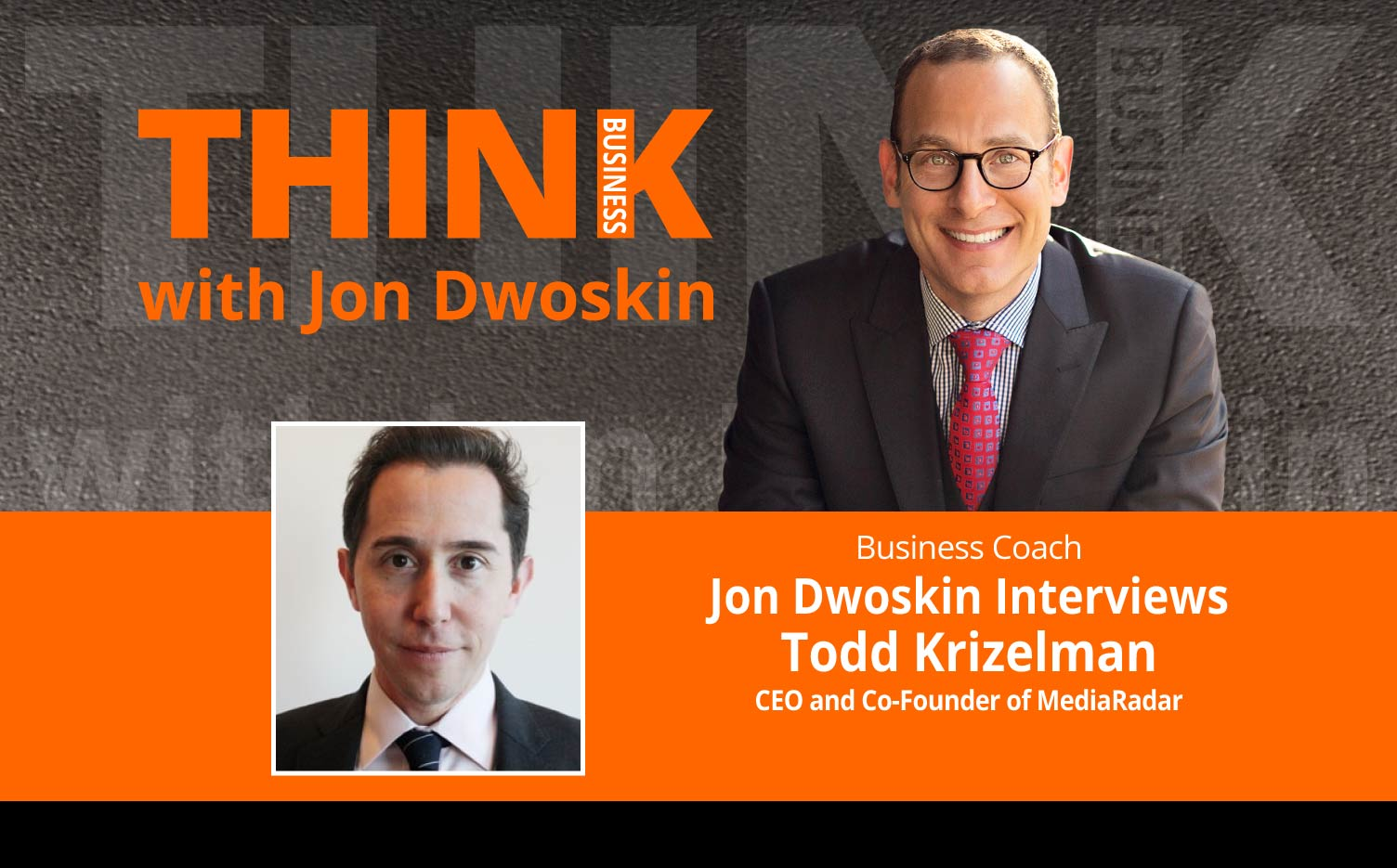 THINK Business Podcast: Jon Dwoskin Interviews Todd Krizelman, CEO and Co-Founder of MediaRadar
