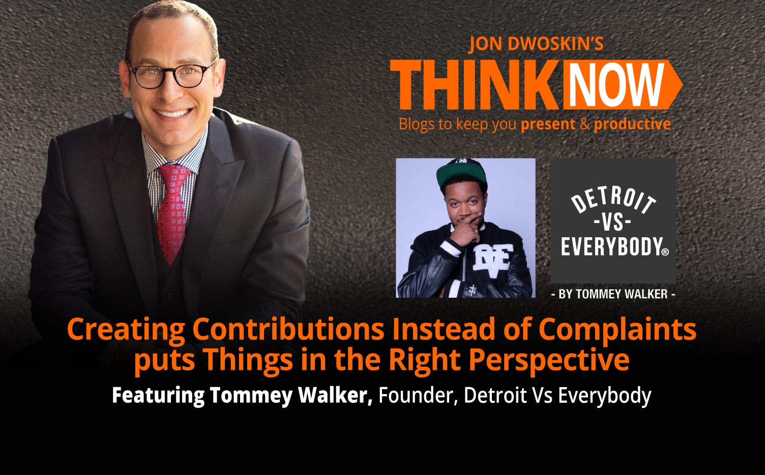 Jon Dwoskin's THINK NOW Blog: Creating Contributions Instead of Complaints puts Things in the Right Perspective