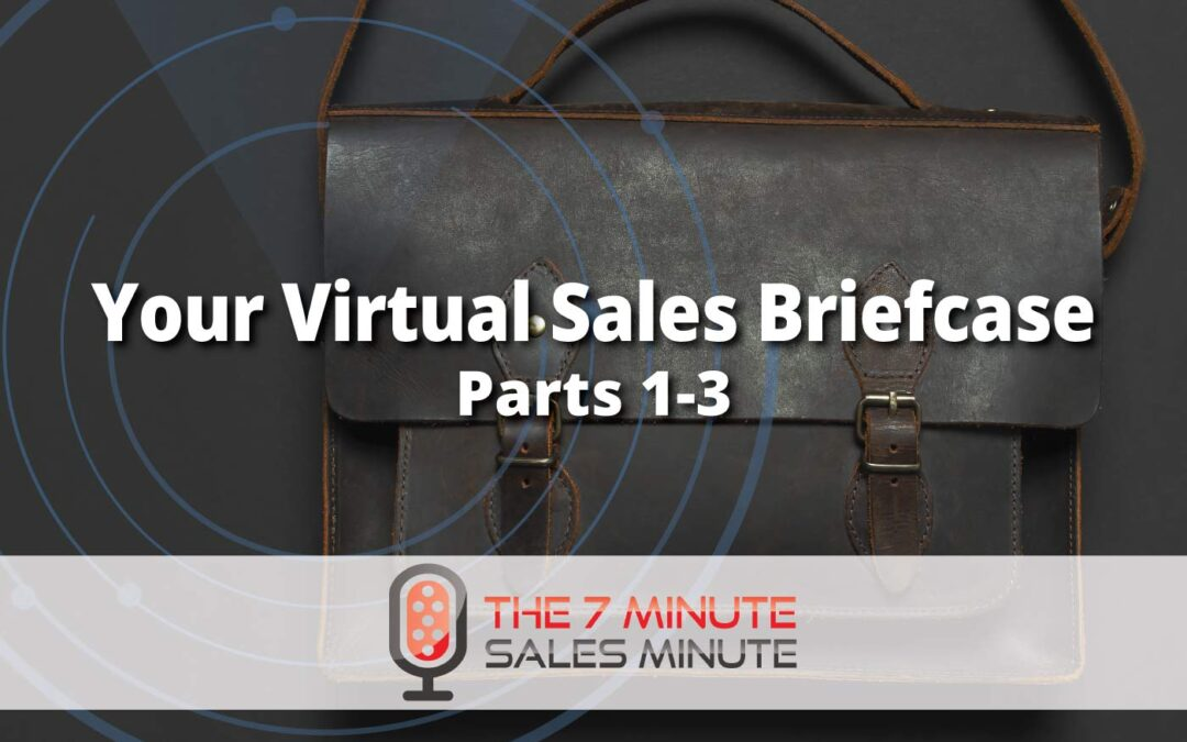 Your Virtual Sales Briefcase  – Parts 1-3