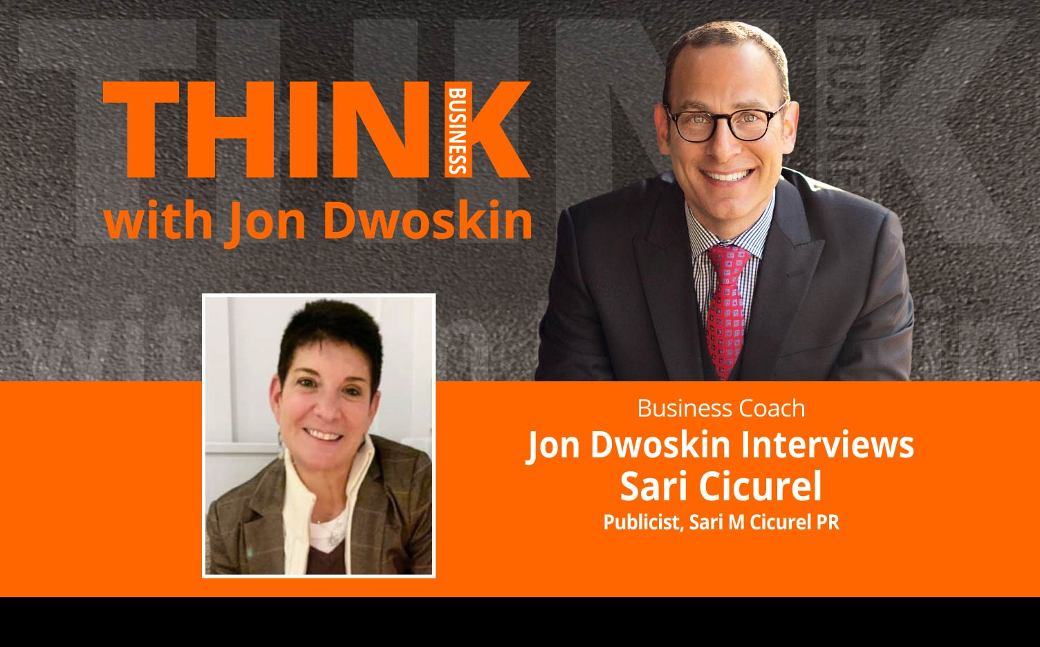 THINK Business Podcast: Jon Dwoskin Interviews Sari Cicurel, Publicist, Sari M Cicurel PR
