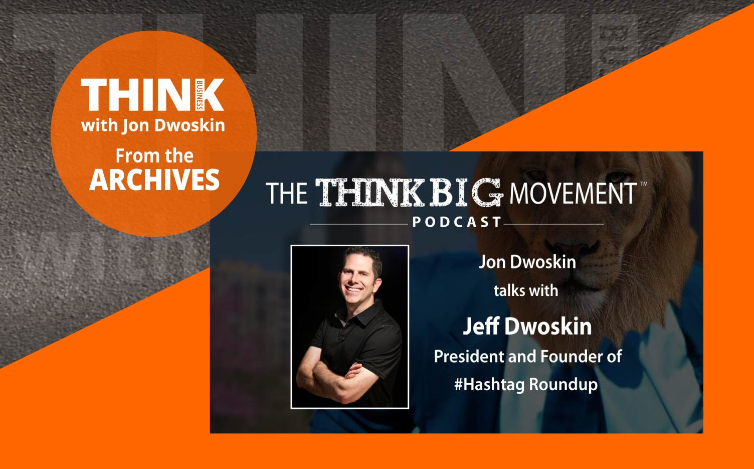 THINK Business Podcast: Jon Dwoskin Interviews Jeff Dwoskin, President and Founder of #Hashtag Roundup